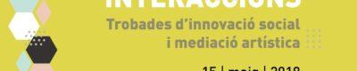Interaccions.Trobades d'innovació social i mediació artística